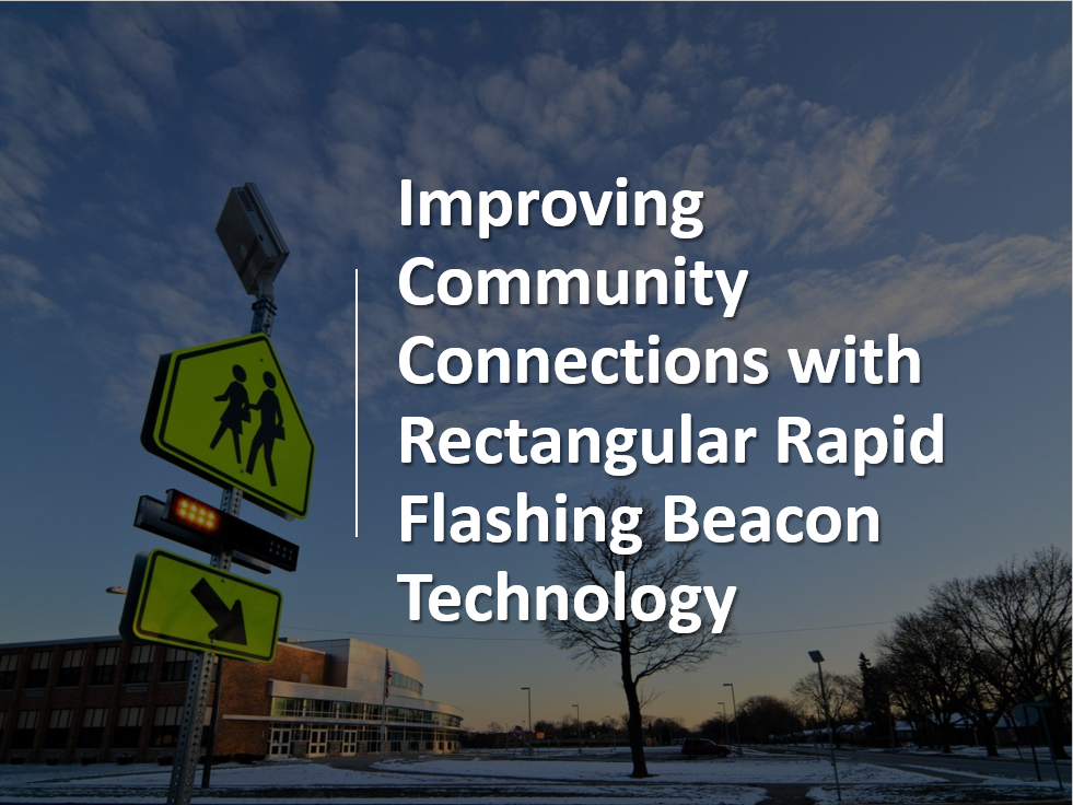 "Cover of presentation, ""Improving Community Connections with Rectangular Rapid Flashing Beacon Technology""."